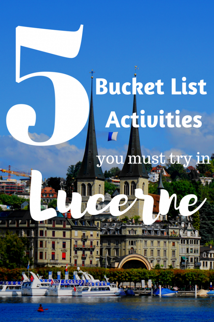 5 Bucket List Activities you must try in Lucerne Switzerland